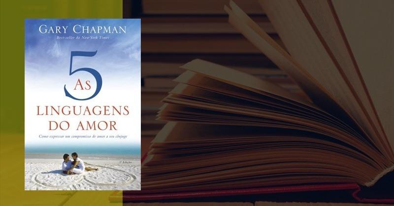 As Cinco Linguagens do Amor de Gary Chapman | Sinopse e Resumo